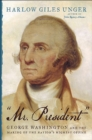 """Mr. President"" : George Washington and the Making of the Nation's Highest Office - eBook"