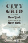 City on a Grid : How New York Became New York - Book