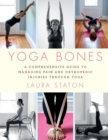 Yoga Bones : A Comprehensive Guide to Managing Pain and Orthopedic Injuries through Yoga - Book