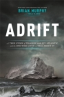 Adrift : A True Story of Tragedy on the Icy Atlantic and the One Man Who Lived to Tell about It - Book