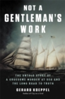 Not a Gentleman's Work : The Untold Story of a Gruesome Murder at Sea and the Long Road to Truth - Book