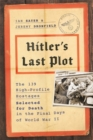 Hitler's Last Plot : The 139 VIP Hostages Selected for Death in the Final Days of World War II - Book