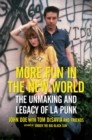 More Fun in the New World : The Unmaking and Legacy of L.A. Punk - eBook