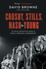 Crosby, Stills, Nash and Young : The Wild, Definitive Saga of Rock's Greatest Supergroup - Book