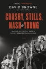 Crosby, Stills, Nash and Young : The Wild, Definitive Saga of Rock's Greatest Supergroup - eBook