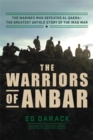 The Warriors of Anbar : The Marines Who Crushed Al Qaeda - the Greatest Untold Story of the Iraq War - Book