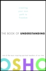 The Book of Understanding : Creating Your Own Path to Freedom - eBook