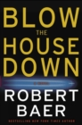 Blow the House Down : A Novel - eBook