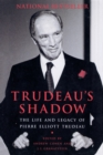 Trudeau's Shadow : The Life and Legacy of Pierre Elliott Trudeau - eBook