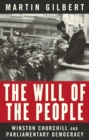 The Will of the People : Churchill and Parliamentary Democracy - eBook