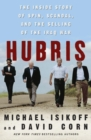 Hubris : The Inside Story of Spin, Scandal, and the Selling of the Iraq War - eBook