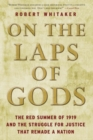 On the Laps of Gods : The Red Summer of 1919 and the Struggle for Justice That Remade a Nation - eBook