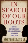 In Search of Our Roots : How l9 Extraordinary African Americans Reclaimed Their Past - eBook