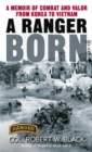 A Ranger Born : A Memoir of Combat and Valor from Korea to Vietnam - eBook