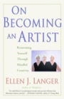 On Becoming an Artist : Reinventing Yourself Through Mindful Creativity - eBook