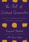 The Art of Civilized Conversation : A Guide to Expressing Yourself With Style and Grace - eBook