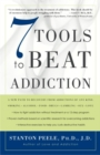 7 Tools to Beat Addiction : A New Path to Recovery from Addictions of Any Kind: Smoking, Alcohol, Food, Drugs, Gambling, Sex, Love - eBook