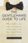 The Gentleman's Guide to Life : What Every Guy Should Know About Living Large, Loving Well, Feeling Strong, and Looking Good - eBook