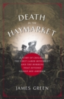 Death in the Haymarket : A Story of Chicago, the First Labor Movement and the Bombing that Divided Gilded  Age America - eBook