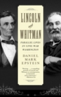 Lincoln and Whitman : Parallel Lives in Civil War Washington - eBook