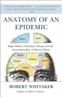 Anatomy of an Epidemic : Magic Bullets, Psychiatric Drugs, and the Astonishing Rise of Mental Illness in America - eBook