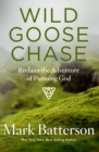 Wild Goose Chase : Reclaim the Adventure of Pursuing God - eBook