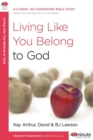 Living Like You Belong to God : A 6-Week, No-Homework Bible Study - eBook