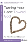 Turning Your Heart Toward God : A 6-week, No-Homework Bible Study - eBook
