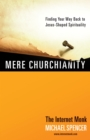 Mere Churchianity : Finding Your Way Back to Jesus-Shaped Spirituality - eBook