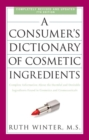 A Consumer's Dictionary of Cosmetic Ingredients, 7th Edition : Complete Information About the Harmful and Desirable Ingredients Found in Cosmetics and Cosmeceuticals - eBook