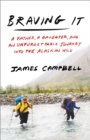 Braving It : A Father, a Daughter, and an Unforgettable Journey into the Alaskan Wild - eBook