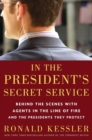 In the President's Secret Service : Behind the Scenes with Agents in the Line of Fire and the Presidents They Protect - eBook