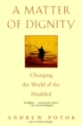 A Matter of Dignity : Changing the World of the Disabled - eBook