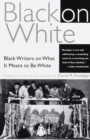 Black on White : Black Writers on What It Means to Be White - eBook