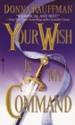 Your Wish Is My Command : A Novel - eBook