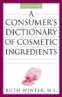 A Consumer's Dictionary of Cosmetic Ingredients : Complete Information About the Harmful and Desirable Ingredients in Cosmetics and Cosmeceuticals - eBook