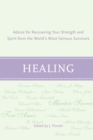 Healing : Advice for Recovering Your Inner Strength and Spirit from the World's Most Famous Survivors - eBook