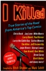 I Killed : True Stories of the Road from America's Top Comics - eBook