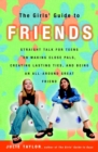 The Girls' Guide to Friends : Straight Talk for Teens on Making Close Pals, Creating Lasting Ties, and Being an All-Around Great Friend - eBook