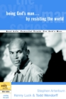 Being God's Man by Resisting the World : Real Life. Powerful Truth. For God's Men. - eBook