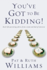 You've Got to Be Kidding! : Real-life parenting advise from a mom and dad of nineteen - eBook