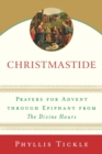 Christmastide : Prayers for Advent Through Epiphany from The Divine Hours - eBook