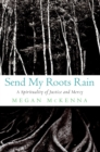 Send My Roots Rain : A Spirituality of Justice and Mercy - eBook