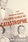 Crisis, Pursued by Disaster, Followed Closely by Catastrophe : A Memoir of Life on the Run - eBook