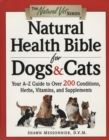 Natural Health Bible for Dogs & Cats : Your A-Z Guide to Over 200 Conditions, Herbs, Vitamins, and Supplements - eBook