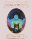 Sacred Woman : A Guide to Healing the Feminine Body, Mind, and Spirit - eBook