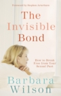 The Invisible Bond : How to Break Free from Your Sexual Past - eBook