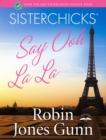 Sisterchicks Say Ooh La La! - eBook