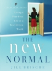 The New Normal : Living a Fear-Free Life in a Fear-Driven World - eBook