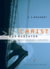 Christ Our Mediator : Finding Passion at the Cross - eBook
